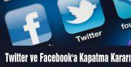 Twitter ve Facebook'a Kapatma Kararı