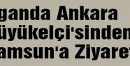 Uganda Ankara Büyükelçi'sinden Samsun'a Ziyaret