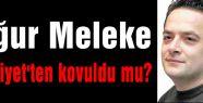 Uğur Meleke Milliyet'ten kovuldu mu?