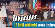 Ülkücüler,12 Eylül şehitlerini sokak tiyatrosuyla andı