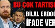 Şaşırmayın! Bilal Erdoğan ifade verdi