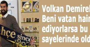 Volkan Demirel:'Bana vatan haini diyorlar'