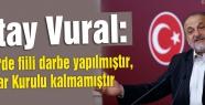 Vural: Türkiye'de fiili darbe yapılmıştır