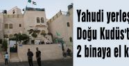 Yahudiler Kudüs'te 2 binaya el koydular