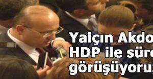 Yalçın Akdoğan: HDP ile sürekli görüşüyoruz