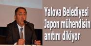 Yalova Belediyesi Japon mühendisin anıtını dikiyor