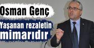"""""""Yaşanan rezaletin mimarı Osman Genç'tir"""""""