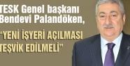"""""""YENİ İŞYERİ AÇILMASI TEŞVİK EDİLMELİ"""""""