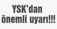 YSK'dan önemli uyarı!!!