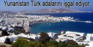 Yunanistan Türk adalarını işgal ediyor