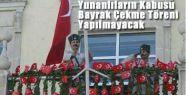 Yunanlıları Çıldırtan Bayrak Çekme Töreni Yapılmayacak