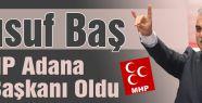 Yusuf Baş MHP Adana İl Başkanı oldu