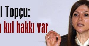 Zuhal Topçu: Orada kul hakkı var