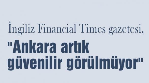 Times: Ankara artık güvenilir görülmüyor