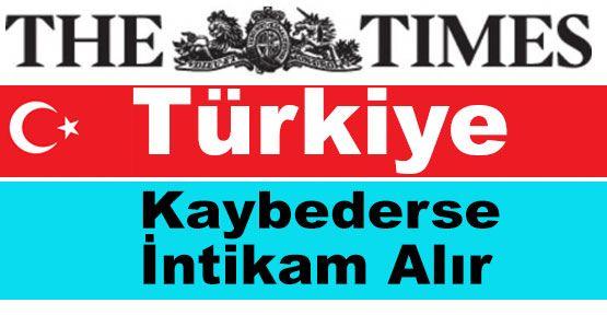 Times: Türkiye Kaybederse...