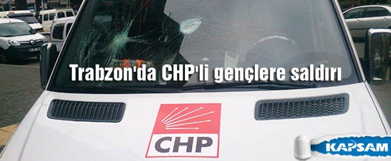 Trabzon'da CHP'lilere saldırı