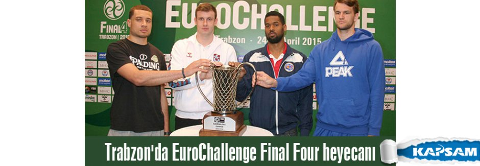 Trabzon'da EuroChallenge Final Four heyecanı