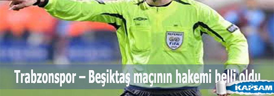 Trabzonspor – Beşiktaş maçının hakemi belli oldu