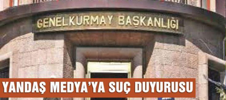 TSK'dan Yandaş Medya'ya Suç Duyurusu