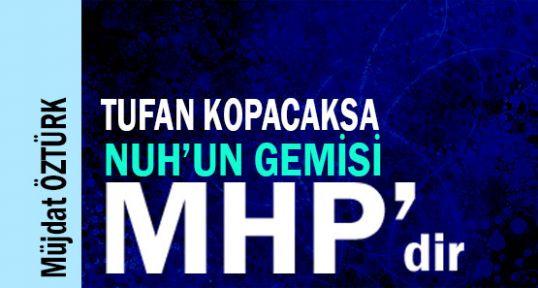 TUFAN KOPACAKSA NUH'UN GEMİSİ MHP'DİR