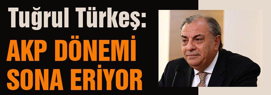 Tuğrul Türkeş:'AKP dönemi sonra eriyor'