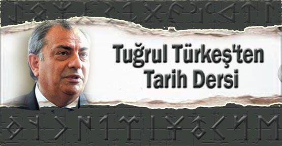 Tuğrul Türkeş'ten Tarih Dersi