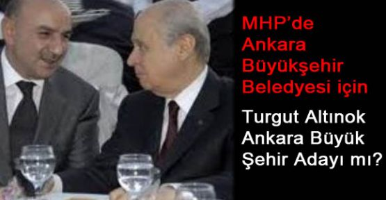 Turgut Altınok Ankara Büyük Şehir Adayı mı?