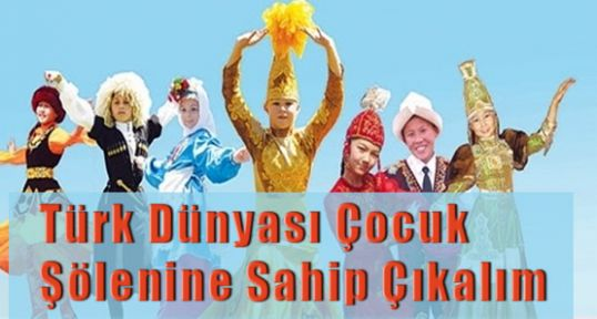 Türk Dünyası Çocuk Şölenine Sahip Çıkalım