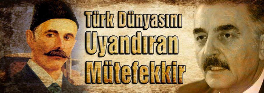 Türk Dünyasını Uyandıran Mütefekkir