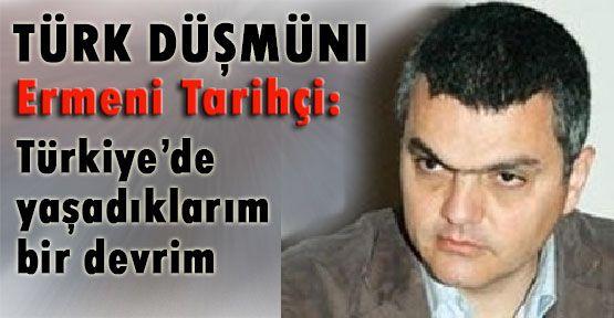Türk Düşmanının Türkiye'de Yaşadıkları Devrimmiş!