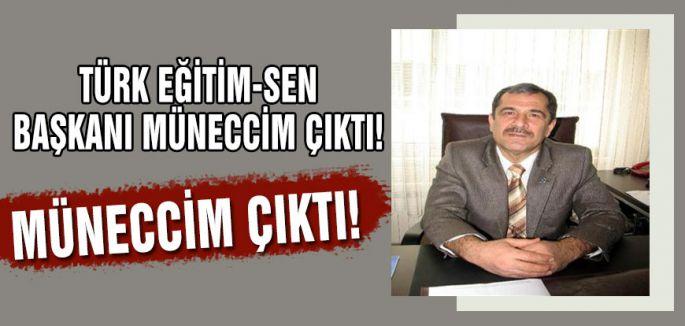 TÜRK EĞİTİM-SEN BAŞKANI MÜNECCİM ÇIKTI!