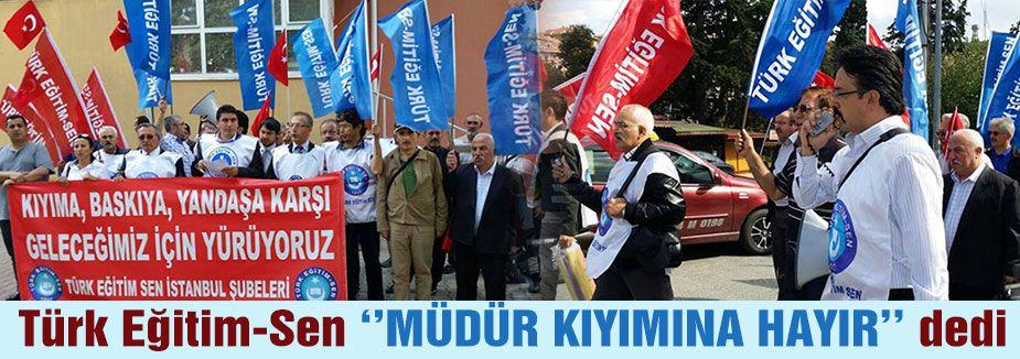 Türk Eğitim-Sen ''MÜDÜR KIYIMINA HAYIR'' dedi
