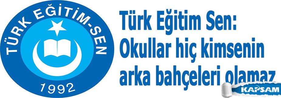 Türk Eğitim Sen: Okullar hiç kimsenin arka bahçeleri olamaz