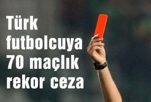 Türk futbolcuya 70 maçlık rekor ceza