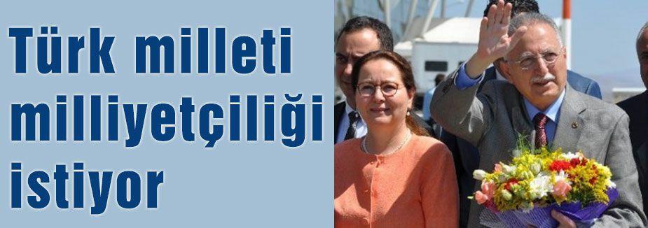 Türk milleti milliyetçiliği istiyor