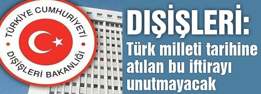 ' Türk milleti tarihine atılan bu iftirayı unutmayacak'