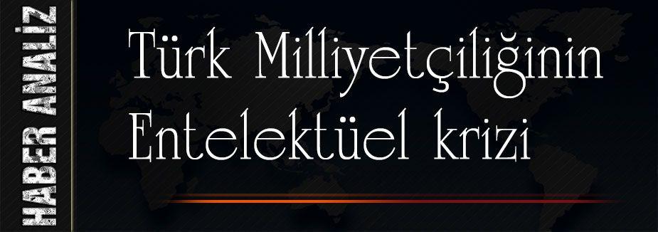 Türk Milliyetçiliğinin Entelektüel krizi