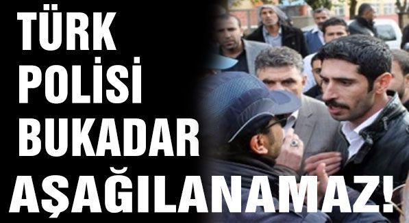 Türk Polisi bu kadar aşağılanamaz!