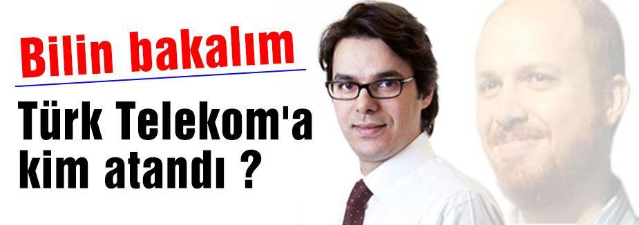 Türk Telekom'a kim atandı dersiniz?