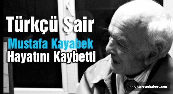 Türkçü Şair Mustafa Kayabek Hayatını Kaybetti