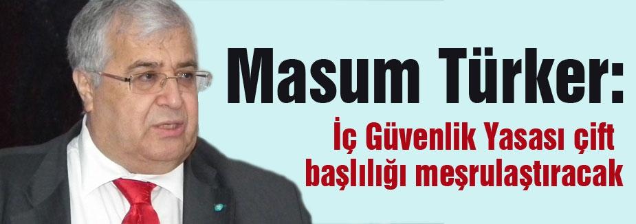 Türker; İstihbarat kapsamında herkes izlenecek