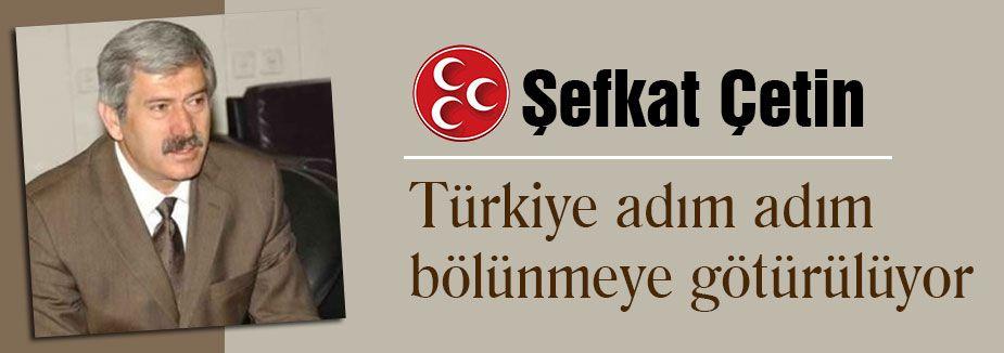Türkiye adım adım bölünmeye götürülüyor