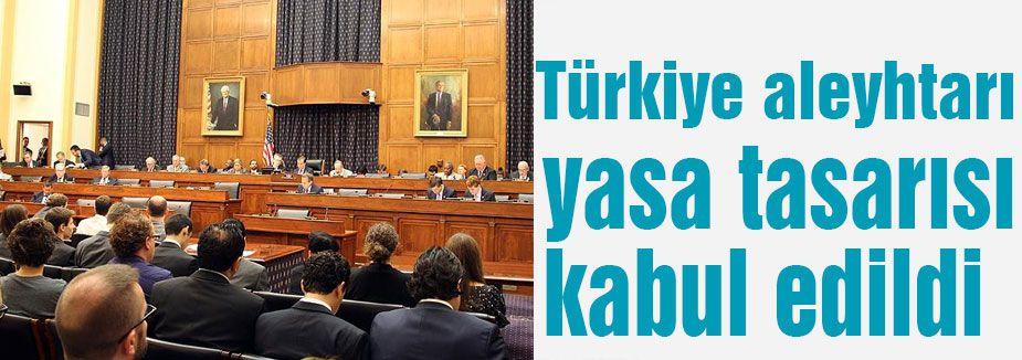 Türkiye aleyhtarı yasa tasarısı kabul edildi.