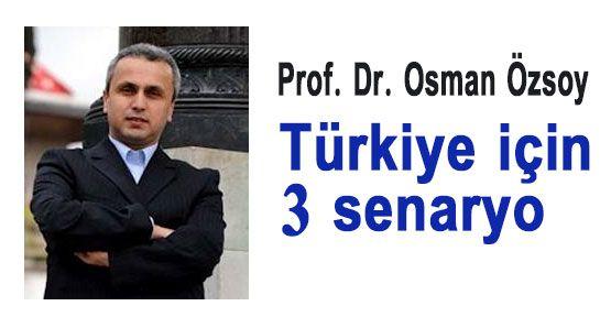 Türkiye İçin 3 Senaryo!
