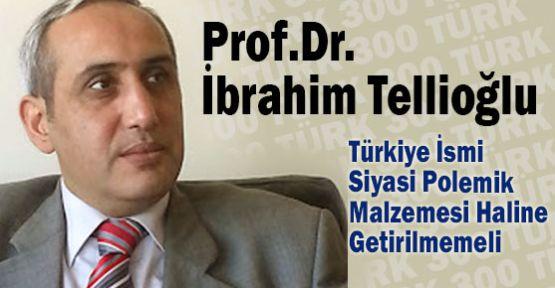 Türkiye İsmi Siyasi Polemik Malzemesi Haline Getirilmemeli