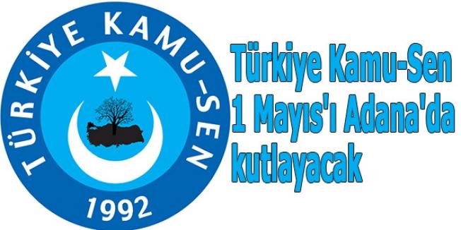 Türkiye Kamu-Sen 1 Mayıs'ı Adana'da kutlayacak