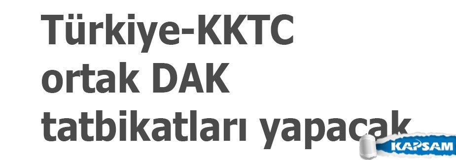 Türkiye-KKTC ortak DAK tatbikatları yapacak