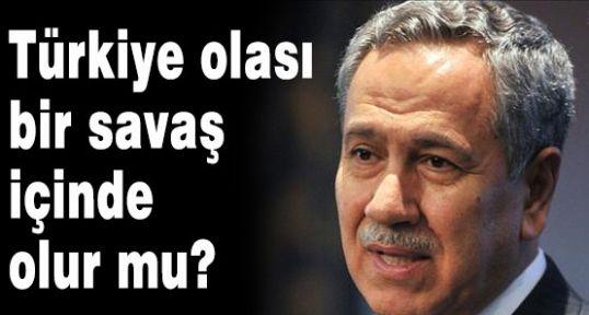 Türkiye olası bir savaş içinde olur mu?