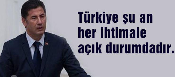 Türkiye şu an her ihtimale açıktır