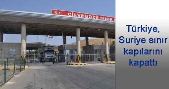 Türkiye, Suriye sınır kapılarını kapattı